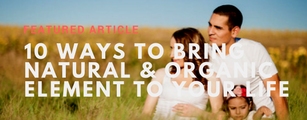 10 ways to bring natural & organic element to your life