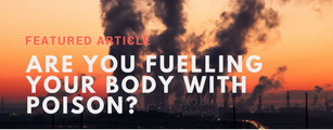 Are you fuelling your body with poison on a daily basis?