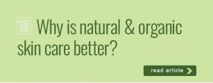 Why is Natural & Organic Skin Care Better